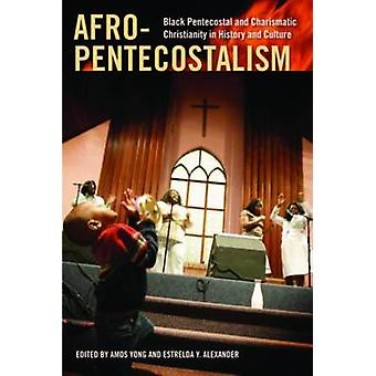 AfroPentecostalism Black Pentecostal and Charismatic Christianity in History and Culture by Yong & Amos