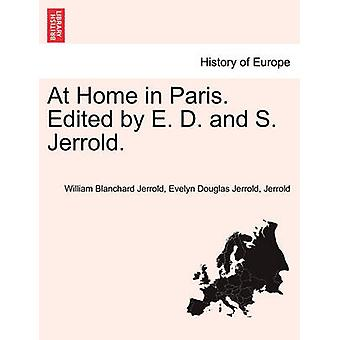 At Home in Paris. Edited by E. D. and S. Jerrold. by Jerrold & William Blanchard