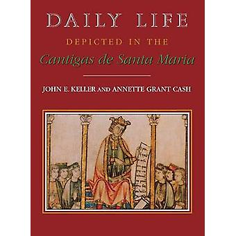 Daily Life Depicted in the Cantigas de Santa Maria by Keller & John E.