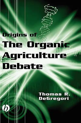 Origins of the Organic Agriculture Debate by DeGregori & Thomas R