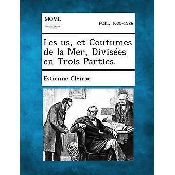Les nous et Coutumes de la Mer Divises en Trois Parties. par Cleirac & Estienne
