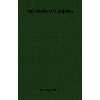 The Electra of Euripides by Gilbert & Murray