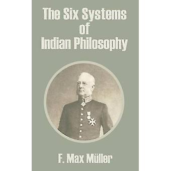 Six Systems of Indian Philosophy The by Muller & F. Max