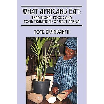 What Africans Eat Traditional Foods and Food Traditions of West Africa by Ekunsanmi & Toye