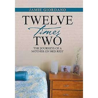 Twelve Times Two The Journeys of a Mother on Bed Rest by Giordano & Jamie