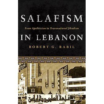 Salafism i Libanon från Apoliticism till transnationella Jihadism av Rabil & Robert G.