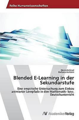 Blended ELearning in der Sekundarstufe by Grasl Heinrich
