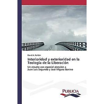 Interioridad y exterioridad en la Teologa de la Liberacin by Roldn David A.