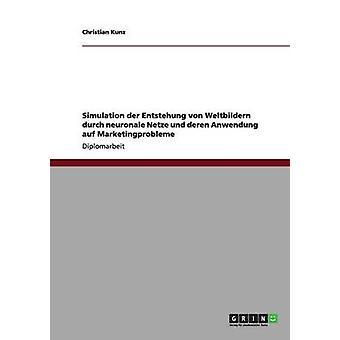 Simulation Entstehung der von Weltbildern durch neuronale Netze und deren Anwendung auf Marketingprobleme par Kunz & Christian