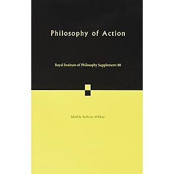 Philosophy of Action by Anthony O'Hear - 9781108414890 Book