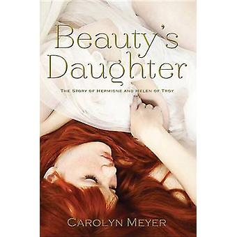 Beauty's Daughter - The Story of Hermione and Helen of Troy by Carolyn