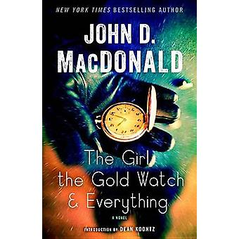 The Girl - the Gold Watch & Everything by John D MacDonald - Dean R K