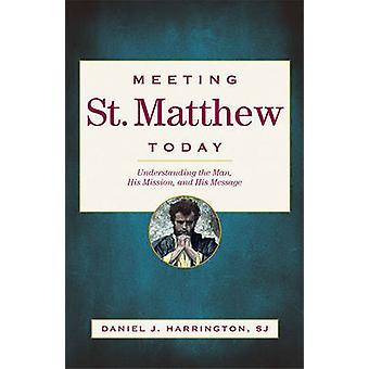 Meeting St. Matthew Today - Understanding the Man - His Mission - and