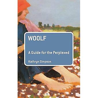 Woolf - A Guide for the Perplexed by Kathryn Simpson - 9781441191229 B