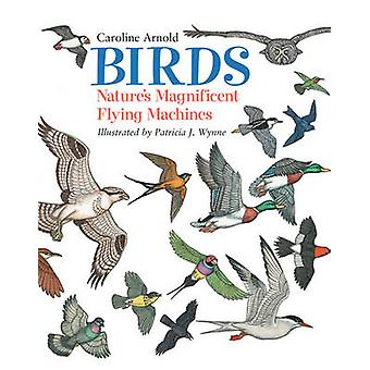Birds - Nature's Magnificent Flying Machines by Caroline Arnold - Patr