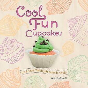 Cool Fun Cupcakes - - Fun & Easy Baking Recipes for Kids! by Alex Kusko