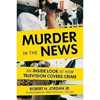 Murder in the News - An Inside Look at How Television Covers Crime by