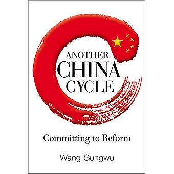 Another China Cycle - Committing to Reform by Wang Gungwu - 9789814522
