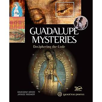 Guadalupe Mysteries - Deciphering the Code by Grzegorz Gorny - Janusz