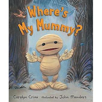 Where's My Mummy? by Carolyn Crimi - John Manders - 9780763643379 Book