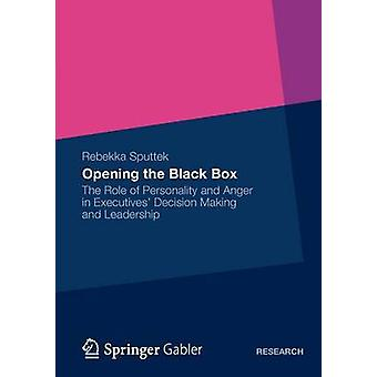 Opening the Black Box  The Role of Personality and Anger in Executives Decision Making and Leadership by Sputtek & Rebekka