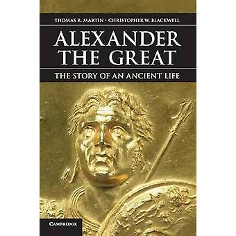 Alexander the Great by Thomas R. Martin & Christopher W. Blackwell