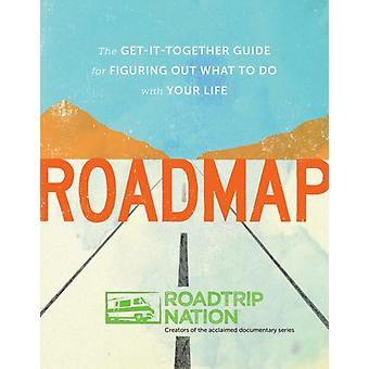 Roadmap: The Get-it-Together Guide to Figuring Out What to Do with Your Life (Paperback) by McAllister Brian Marriner Mike Gebhard Nathan