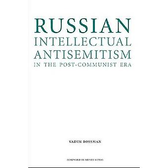Russian Intellectual Antisemitism in the Post-Communist Era by Vadim