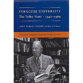 Syracuse University - The Tolley Years - 1942-69 by John Robert Greene