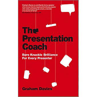 The Presentation Coach - Bare Knuckle Brilliance For Every Presenter b