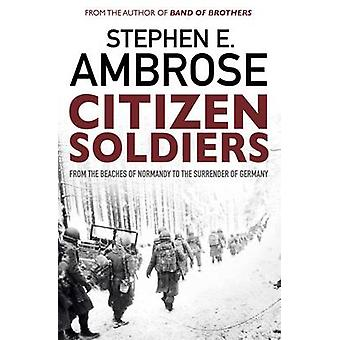 Citizen Soldiers - From the Normandy Beaches to the Surrender of Germa