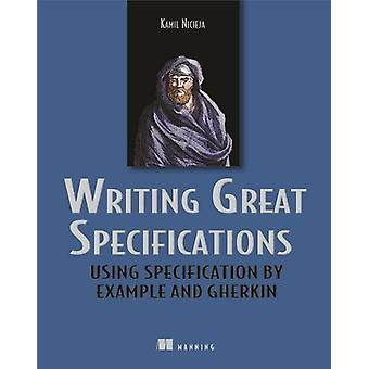 Writing Great Specifications - Using Specification by Example and Gher