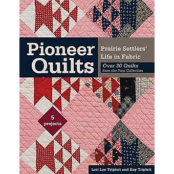 Pioneer Quilts - Prairie Settlers' Life in Fabric - Over 30 Quilts fro
