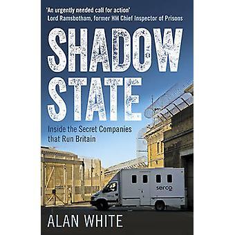 Estado en la sombra - dentro de las empresas de secreto que Gran Bretaña Alan Wh