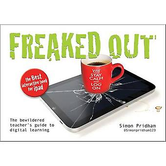 Freaked Out - The Bewildered Teachers Guide to Digital Learning by Sim