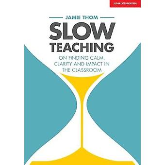 Slow Teaching - Calm - mindful and outstanding teaching in the busy wo