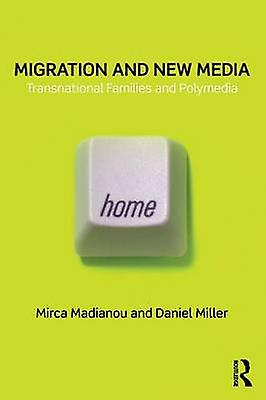 Migration and nouveau Media  Transnational Families and Polymedia by Madianou & Mirca