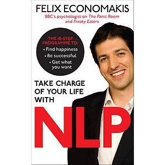 Take Charge of Your Life with NLP by Felix Economakis - 9780091939731