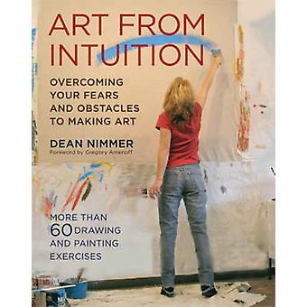 Art from Intuition - Overcoming Your Fears and Obstacles to Making Art