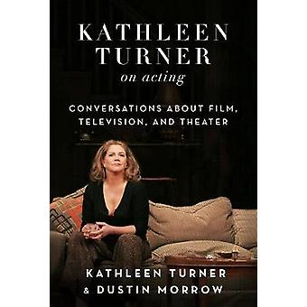 Kathleen Turner on Acting - Conversations about Film - Television - an
