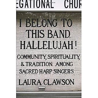 Ich gehöre zu dieser Band, Halleluja!: Gemeinschaft, Spiritualität und Tradition unter den Sacred Harp-Sängern