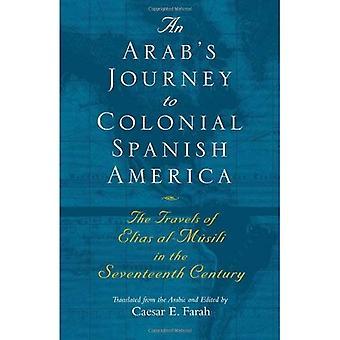 Voyage d'un arabe vers l'Amérique espagnole coloniale: les voyages de Elias Al-Musili au XVIIe siècle [1er temps papier] (littérature Moyen-Orient en traduction)