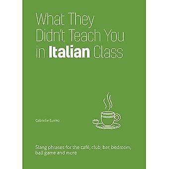 Ce qu'ils ne vous enseignent en classe italienne: expressions d'argot pour le Cafe, le Club, le Bar, chambre, jeu de balle, etc.