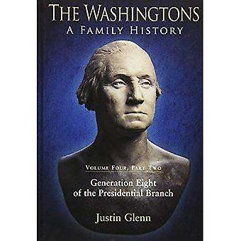 The Washingtons: A Family History: Volume Four, Part Two: Generation Eight of the Presidential Branch: 4