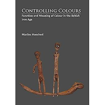 Controlling Colours: Function and Meaning of Colour in the British Iron Age