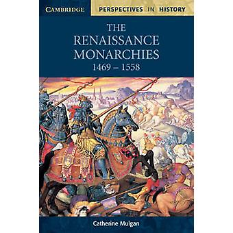 The Renaissance Monarchies by Catherine Mulgan