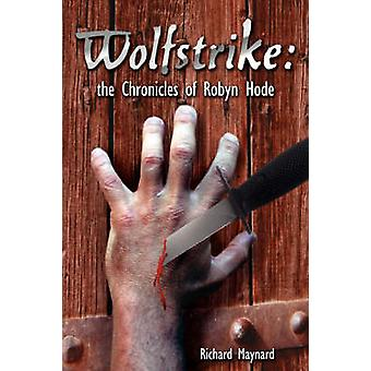 Wolfstrike The Chronicles of Robyn Hode by Maynard & Richard