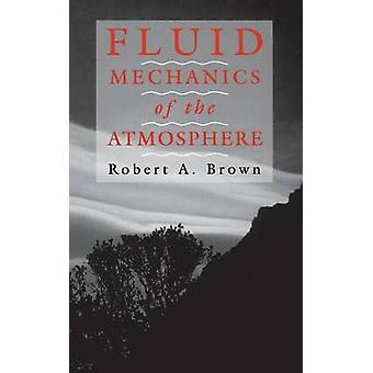 Fluid Mechanics of the Atmosphere by Brown & Robert A.