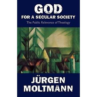 God for a Secular Society The Public Relevance of Theology by Moltmann & Juergen