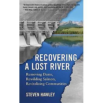 Récupérer une rivière perdue, retirer le saumon de barrages Rewilding revitaliser les communautés par Hawley & Steven